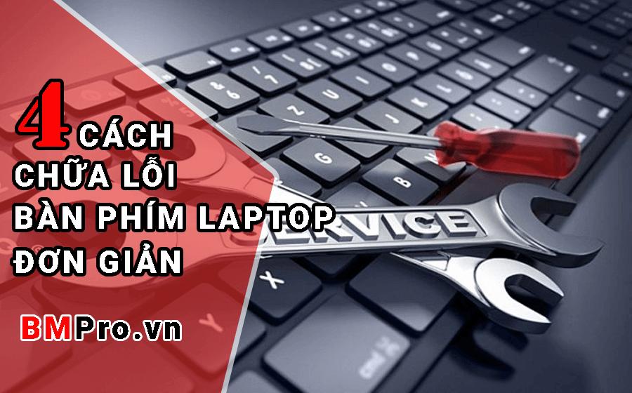 4 Cách khắc phục lỗi bàn phím máy tính laptop - BMPro