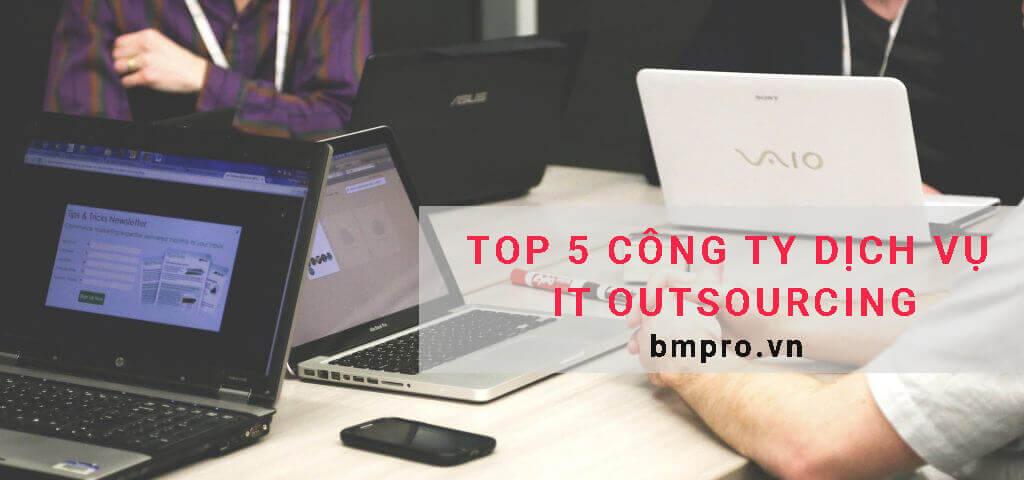 Top 5 công ty dịch vụ it outsourcing chuyên nghiệp
