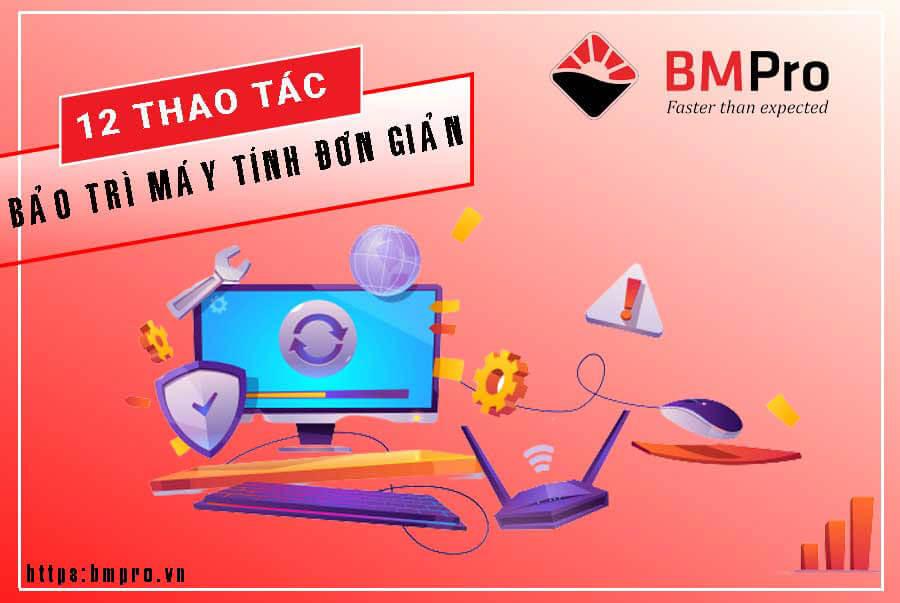 12 Thao tác bảo trì máy tính đơn giản - BMPro.vn