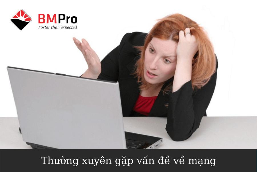 Thường xuyên gặp vấn đề về mạng - Báo giá Dịch vụ IT BMPro