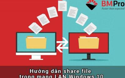 Hướng dẫn share file trong mạng LAN Windows 10 - BMPro.vn
