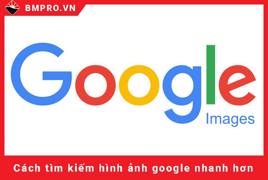 Tìm kiếm hình ảnh nhanh hơn bằng google - BMPro