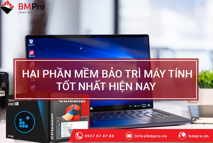 Hai phần mềm giúp bảo trì máy tính tốt nhất