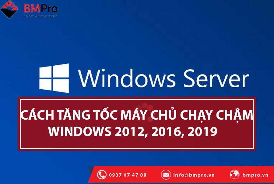Cách tăng tốc máy chủ chạy chậm windows 2012, 2016, 2019